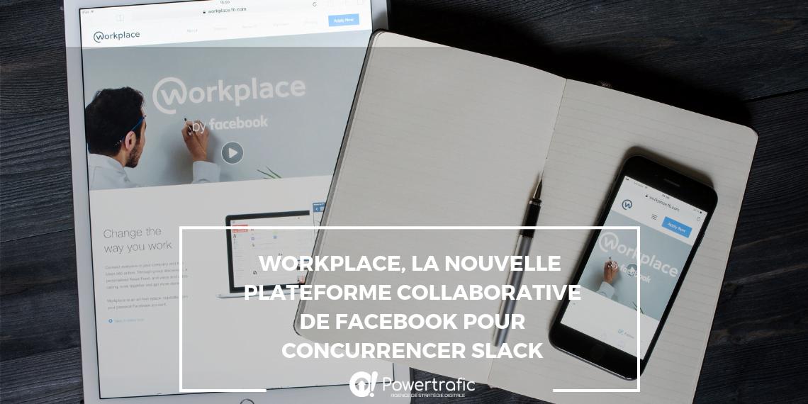 Workplace, la nouvelle plateforme Facebook en concurrence directe avec Slack