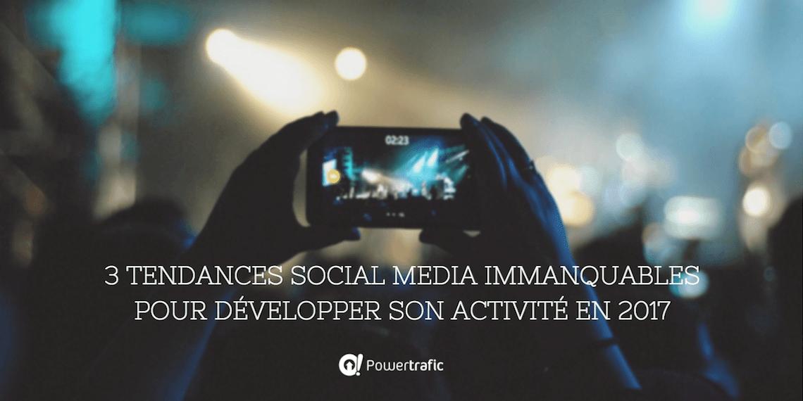 3 tendances social media immanquables pour développer son activité en 2017