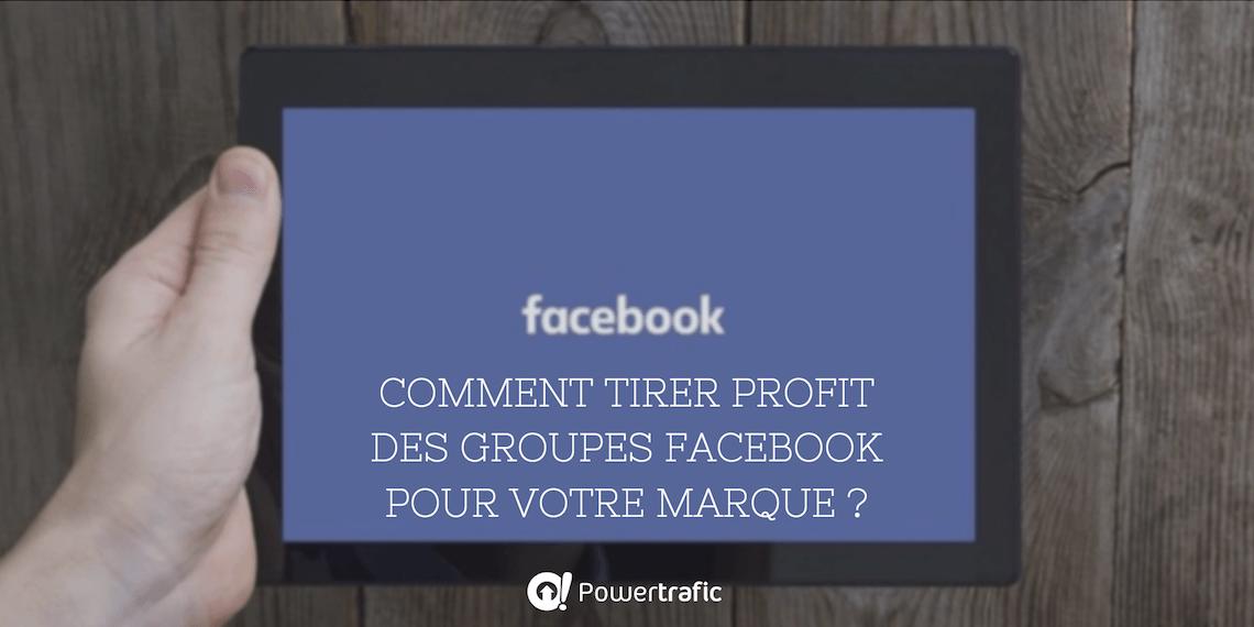Comment tirer profit des groupes Facebook pour votre marque ?