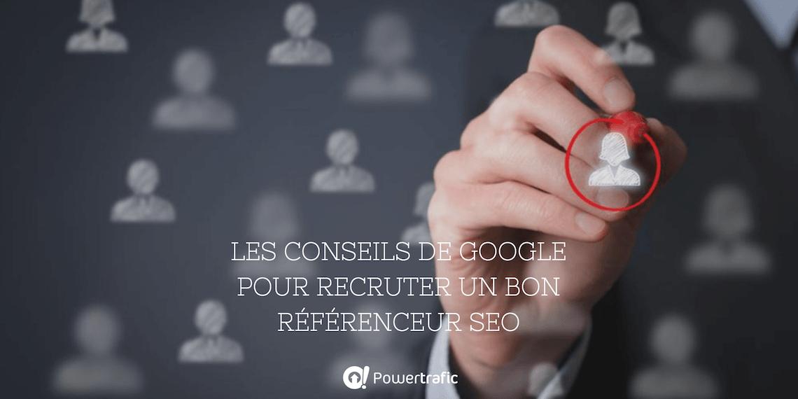 Les conseils de Google pour recruter un bon référenceur SEO !