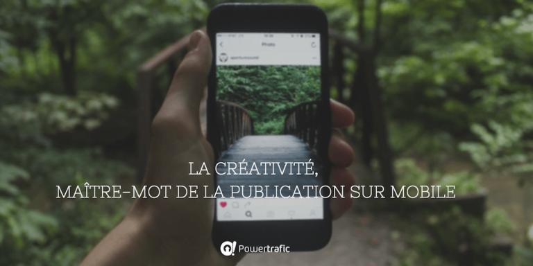 La créativité, maître-mot de la publication sur mobile