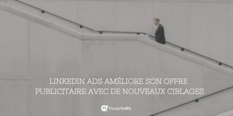 LinkedIn Ads améliore son offre publicitaire avec de nouveaux ciblages