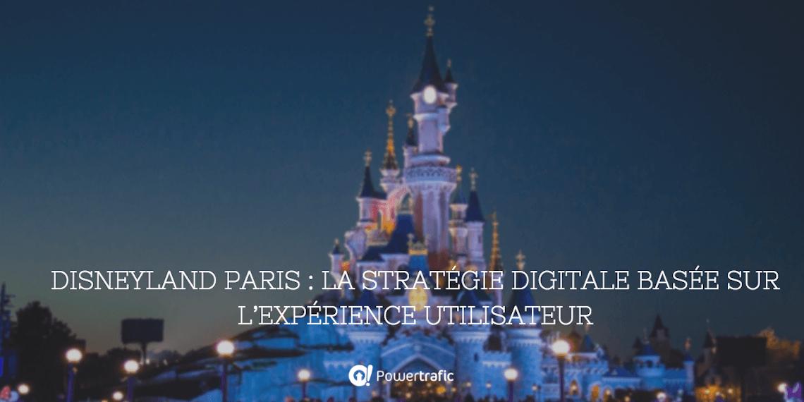 Disneyland Paris : La stratégie digitale basée sur l'expérience utilisateur