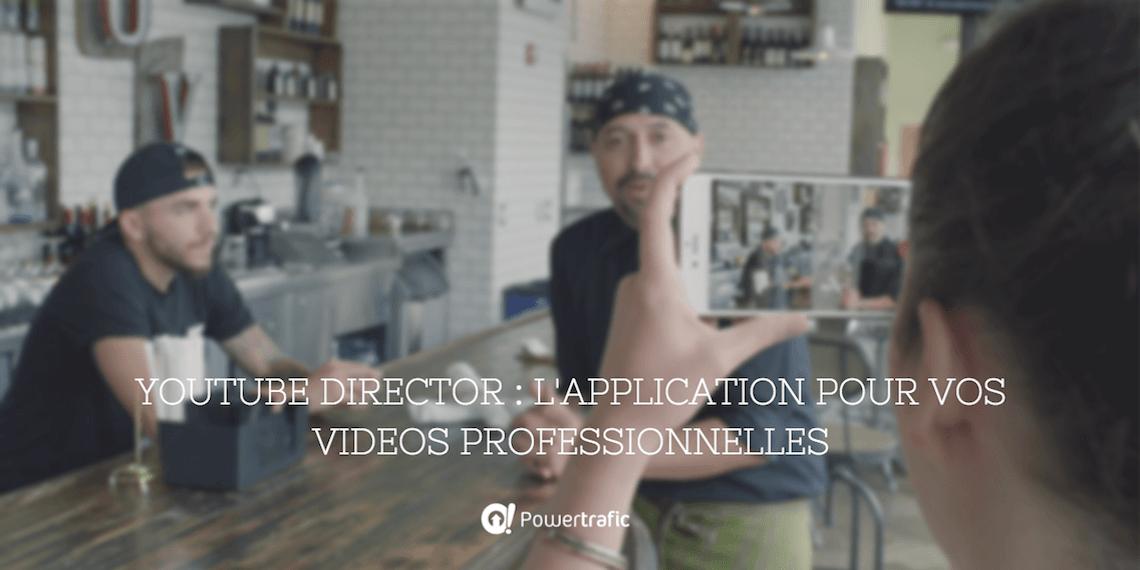 YouTube Director : l'application pour vos vidéos professionnelles