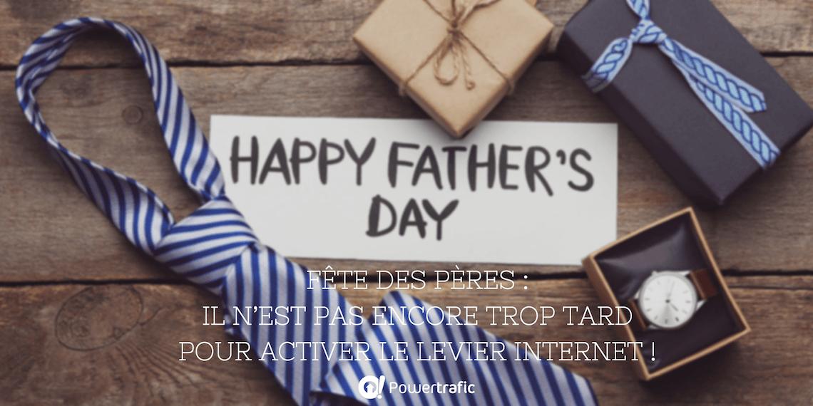 Fêtes des pères : il n'est pas encore trop tard pour utiliser le levier Internet !