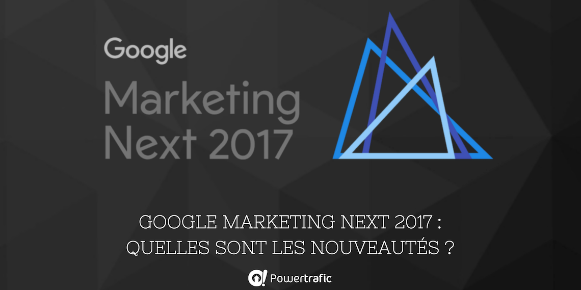 Retour sur Google Marketing Next 2017 : quelles sont les nouveautés ?