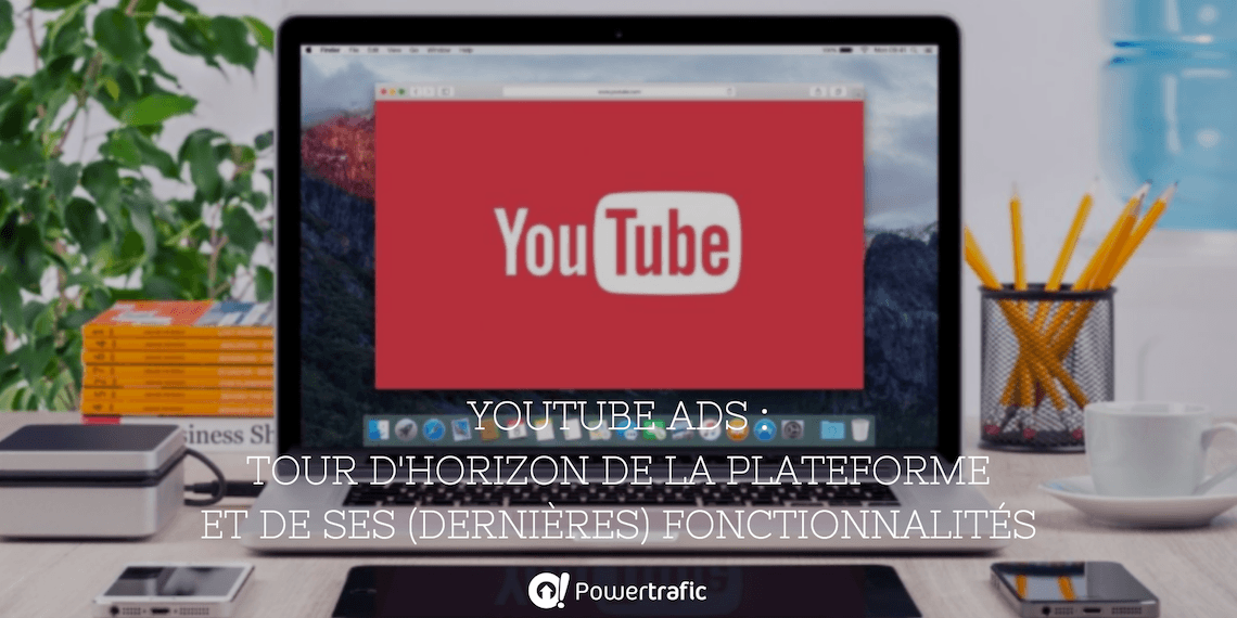 YouTube Ads : tour d'horizon de la plateforme et de ses (dernières) fonctionnalités