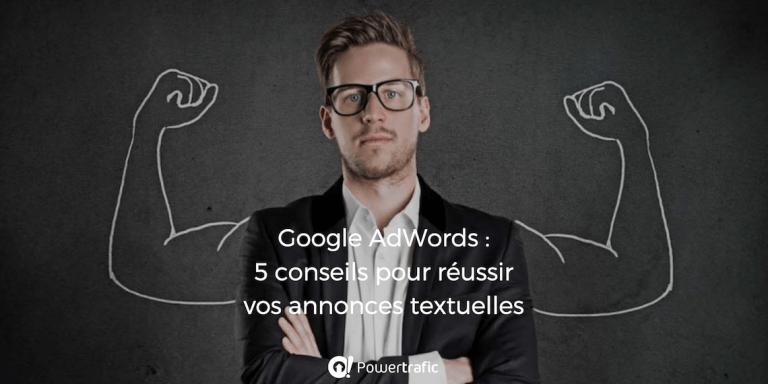 Google AdWords : 5 conseils pour réussir vos annonces textuelles