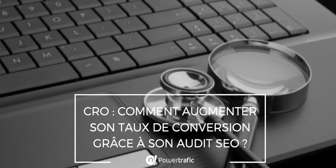 CRO : Comment augmenter son taux de conversion grâce à son audit SEO ?