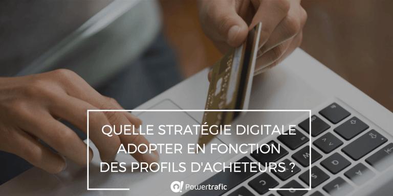Quelle stratégie digitale adopter en fonction des profils d'acheteurs ?