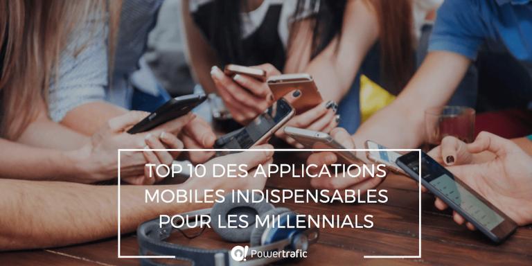 Top 10 des applications mobiles indispensables pour les Millennials