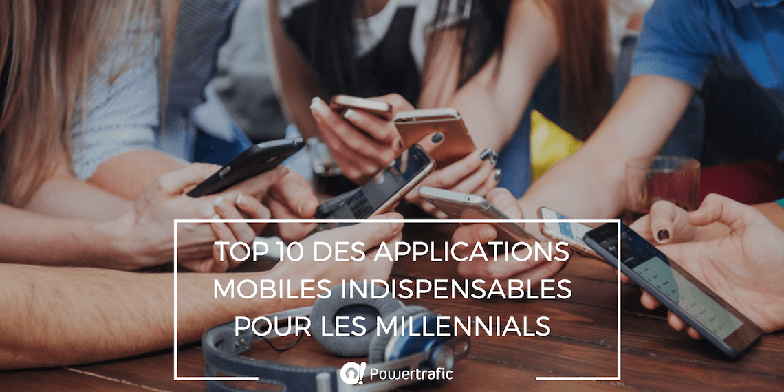 Top 10 des applications mobiles indispensables pour les Millennials