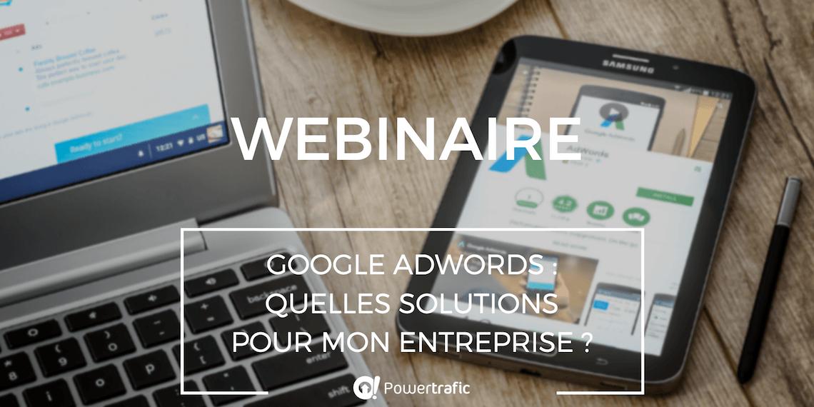 Webinaire Google Adwords - Quelles solutions pour mon entreprise ?