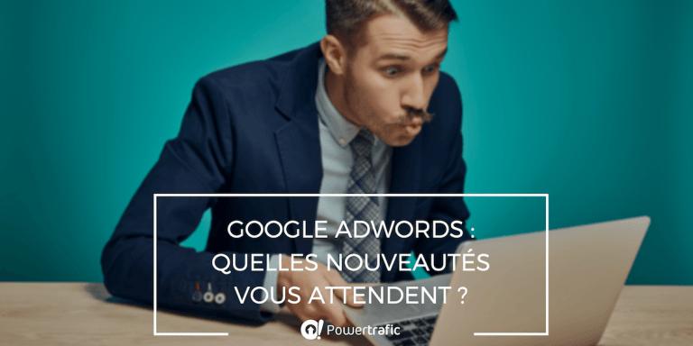 Google AdWords annonce plusieurs changements radicaux