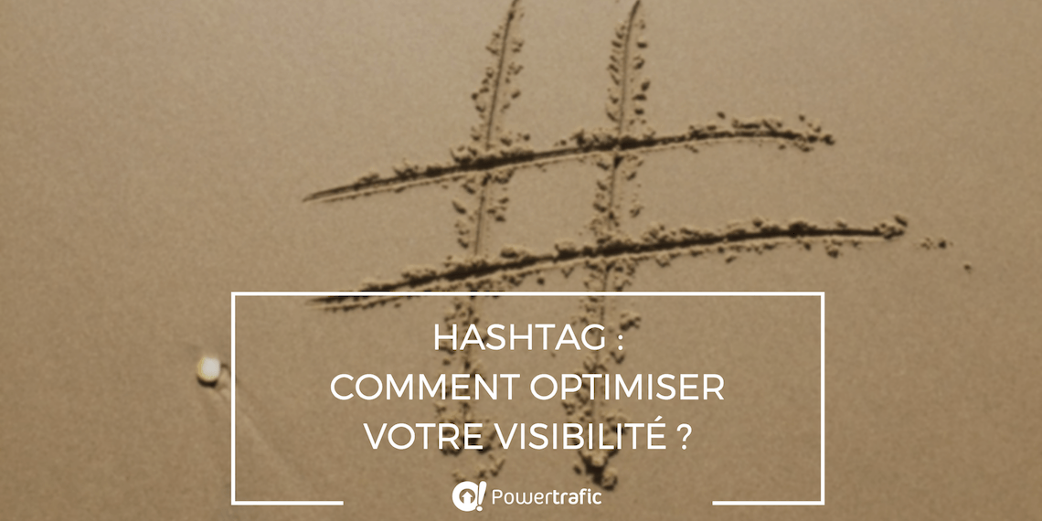 Hashtag : comment optimiser votre visibilité ?