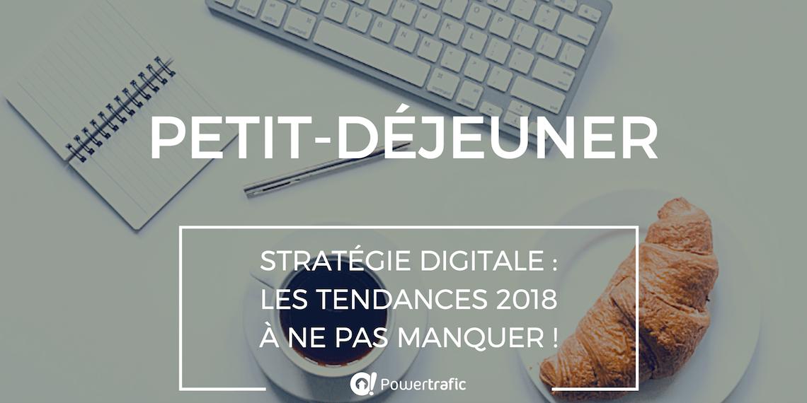 Petit-déjeuner conférence - Stratégie digitale : les tendances 2018 à ne pas manquer !