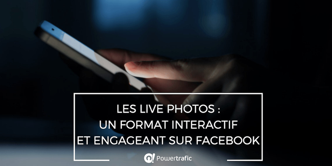 Les Live Photos : un format interactif et engageant sur Facebook