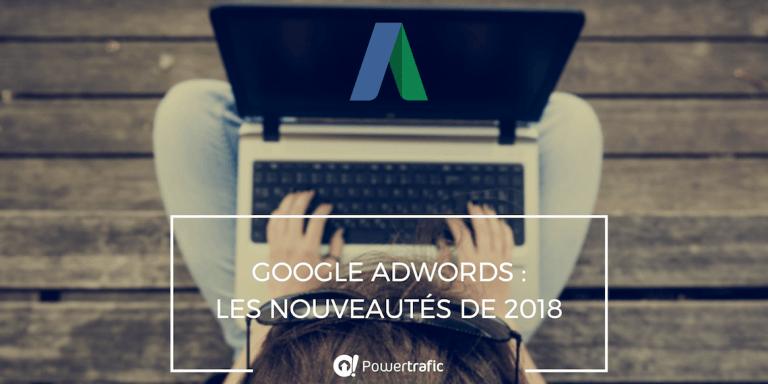 Google AdWords : quelles nouveautés en 2018 ?