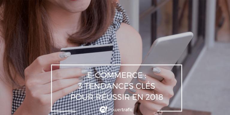 E-commerce : 3 tendances clés pour réussir en 2018 et booster les ventes