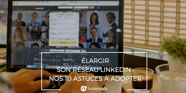 10 astuces pour élargir son réseau LinkedIn