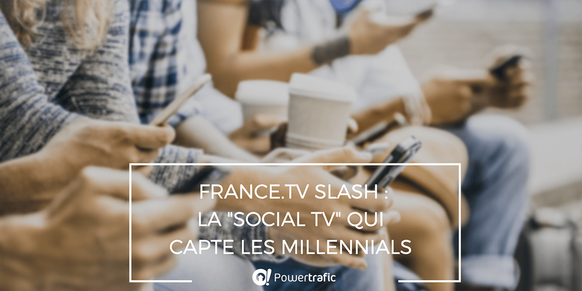 France.tv Slash : la social TV qui capte les millennials