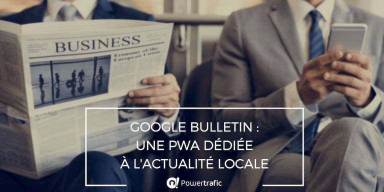 Google Bulletin : une PWA dédiée à l'actualité locale