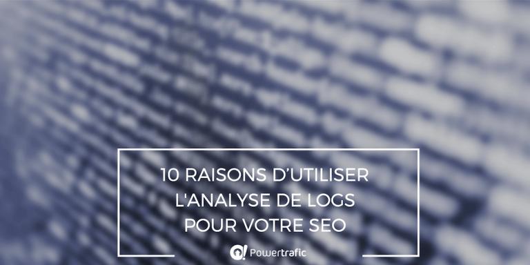 Pourquoi utiliser l'analyse de log pour votre référencement naturel ? Nos 10 raisons.