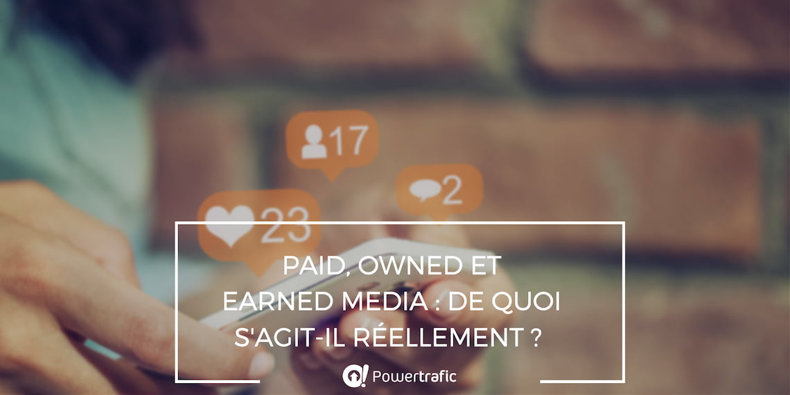 Paid, Owned et Earned Media : quelle est la différence ?