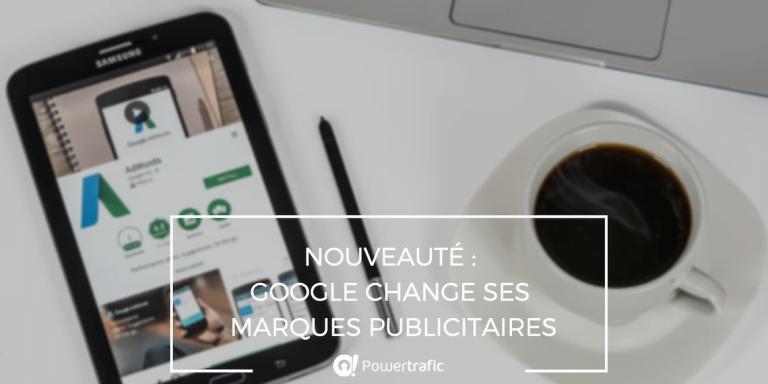 Nouveauté : Google change ses marques publicitaires