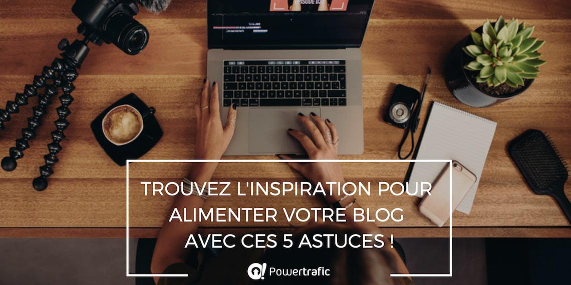 Trouvez l'inspiration pour alimenter votre blog avec ces 5 astuces !