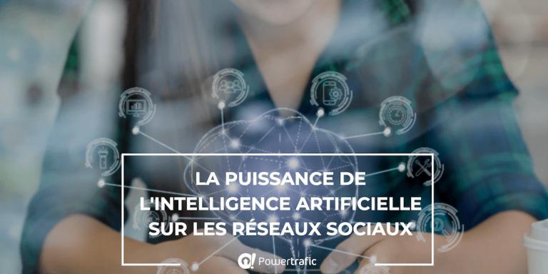 La puissance de l'intelligence artificielle sur les réseaux sociaux