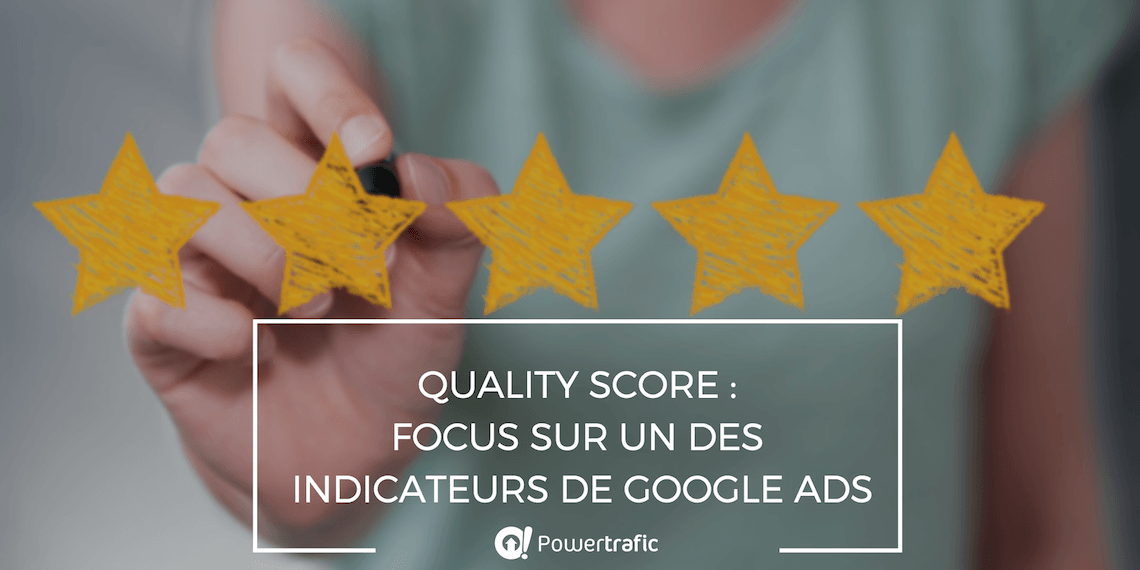 Quality Score : focus sur un des indicateurs de Google Ads