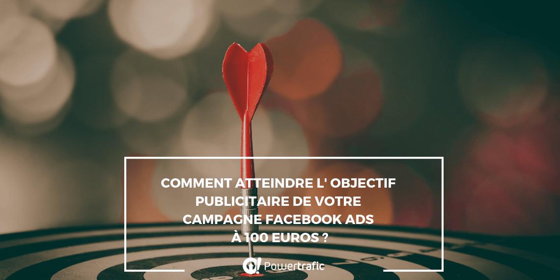 Stratégie digitale : Comment atteindre l' objectif publicitaire de votre campagne Facebook Ads à 100 euros ?