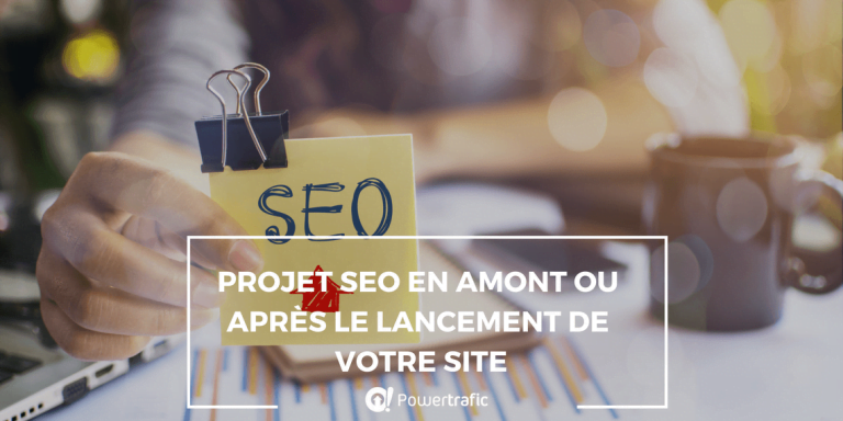 Projet SEO en amont ou après le lancement de votre site: Quelle stratégie choisir?