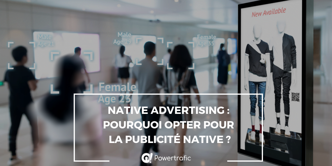 Native advertising : pourquoi opter pour la publicité native ?