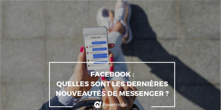 Facebook : Quelles sont les dernières nouveautés de Messenger ?