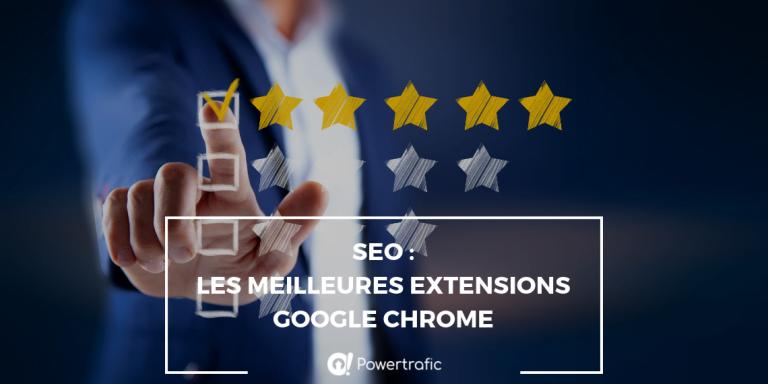 SEO : Les meilleures extensions Google Chrome pour votre référencement naturel