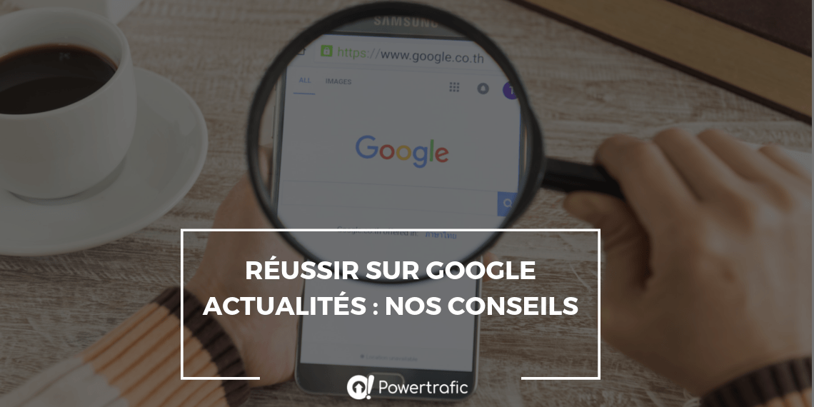 Réussir sur Google Actualités : nos conseils