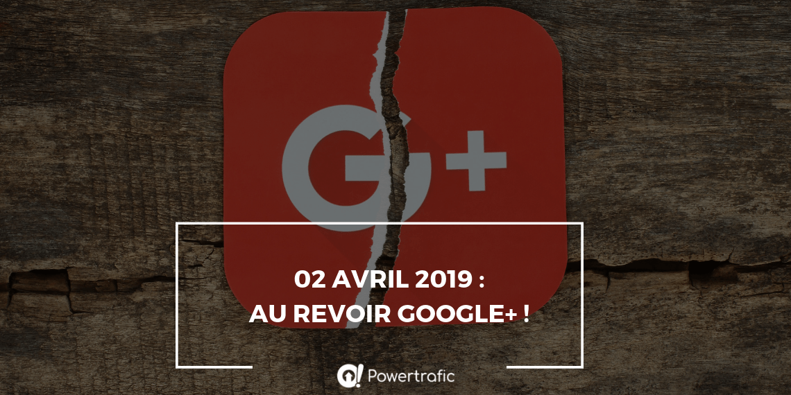 02 avril 2019 : au revoir Google+ !