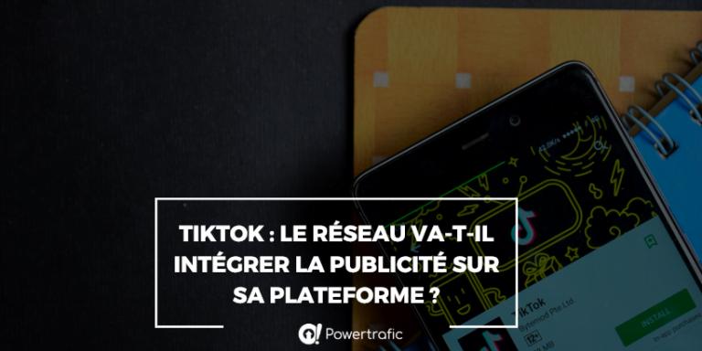TikTok : le réseau va-t-il intégrer la publicité sur sa plateforme ?