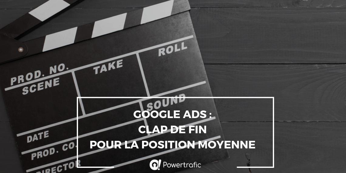 Google Ads : clap de fin pour la position moyenne