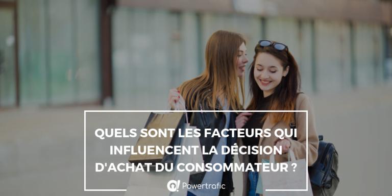 Quels sont les facteurs qui influencent la décision d'achat du consommateur ?