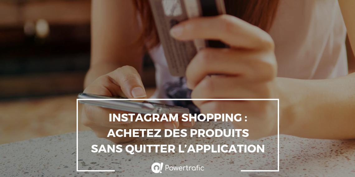 Instagram Shopping : achetez des produits sans quitter l'application