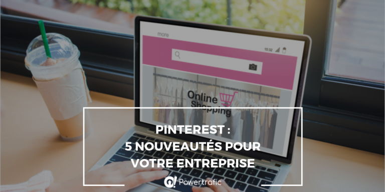 Pinterest : 5 nouveautés pour votre entreprise