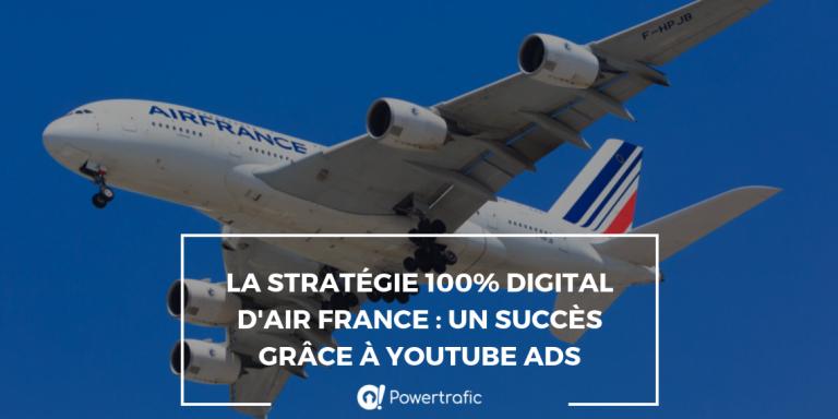 La stratégie 100% digital d'Air France : un succès grâce à YouTube Ads