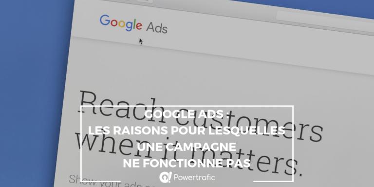 Google Ads : les raisons pour lesquelles une campagne ne fonctionne pas