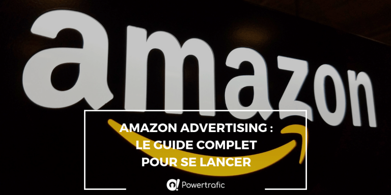 Amazon Advertising : le guide complet pour se lancer