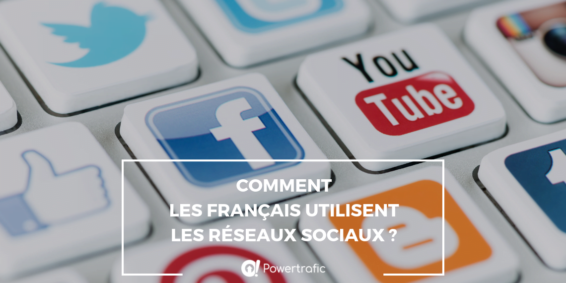 Comment les Français utilisent les réseaux sociaux ?