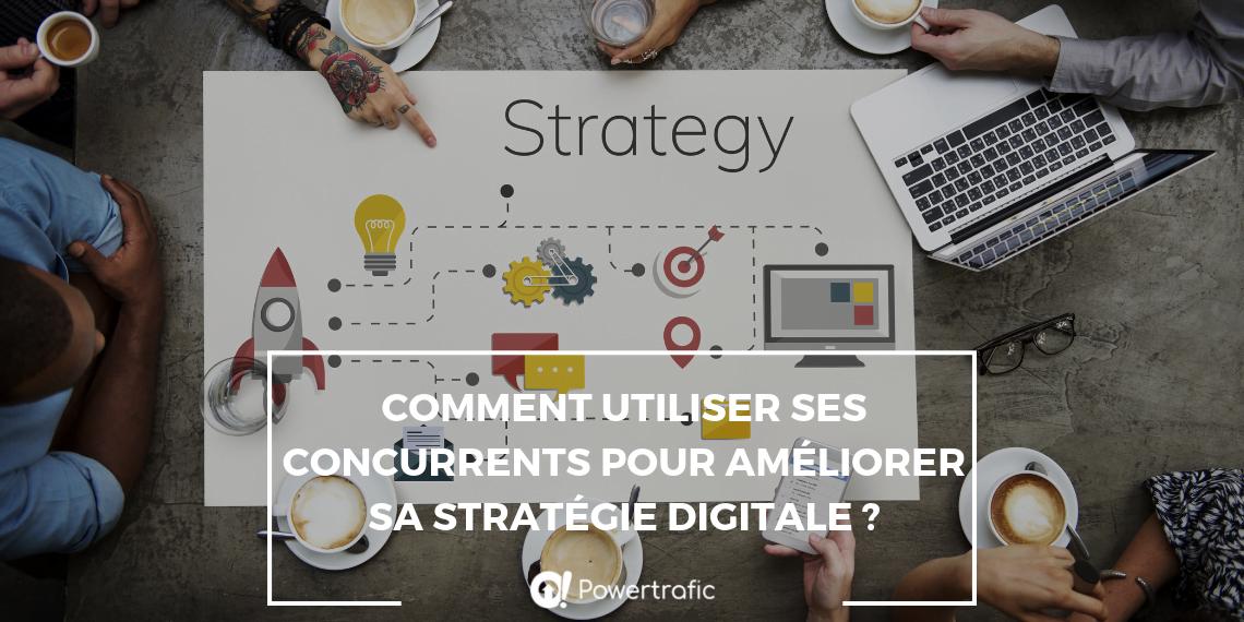 Comment utiliser ses concurrents pour améliorer sa stratégie digitale ?