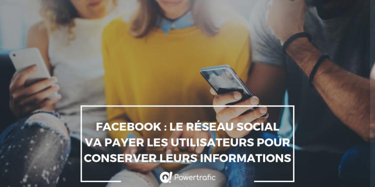 Facebook : le réseau social va payer les utilisateurs pour conserver leurs informations